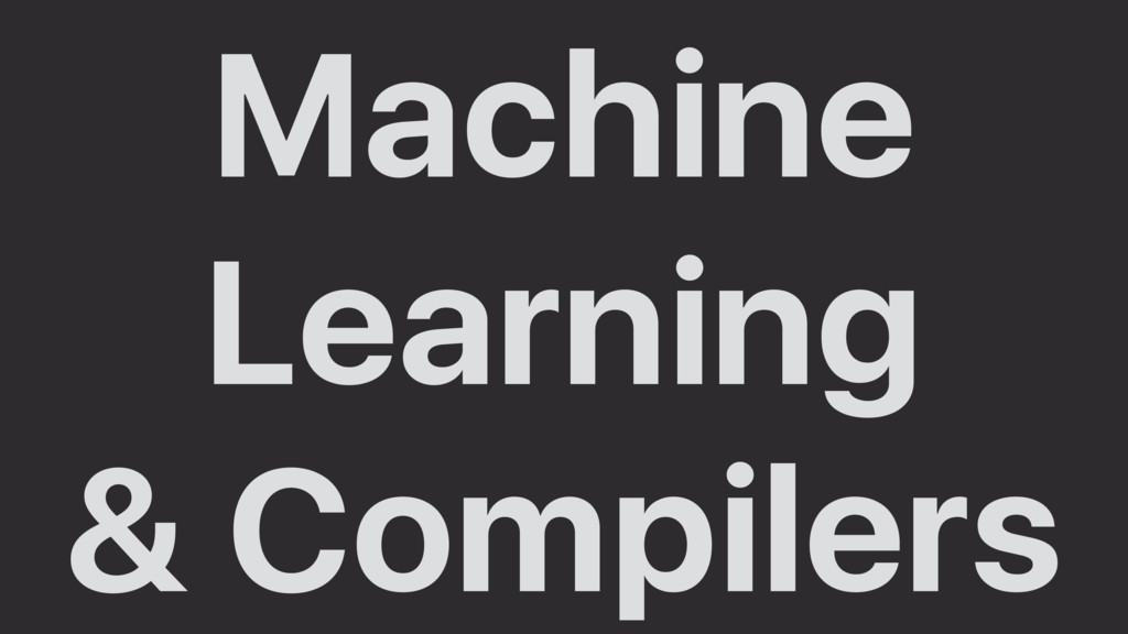 Machine Learning & Compilers