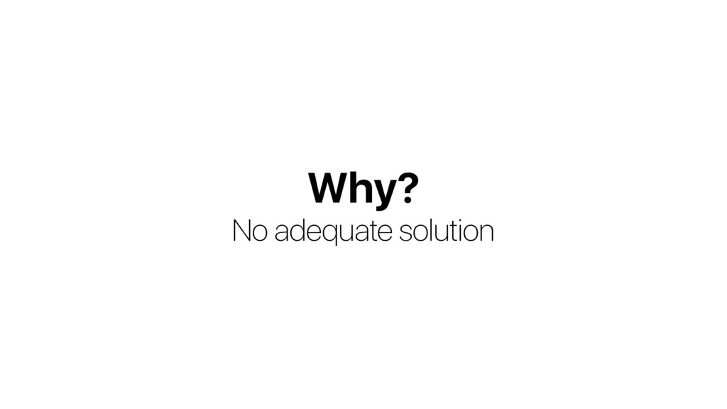 Why? No adequate solution