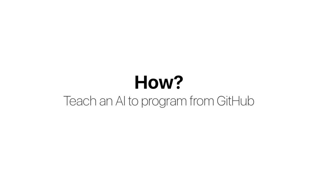 How? Teach an AI to program from GitHub
