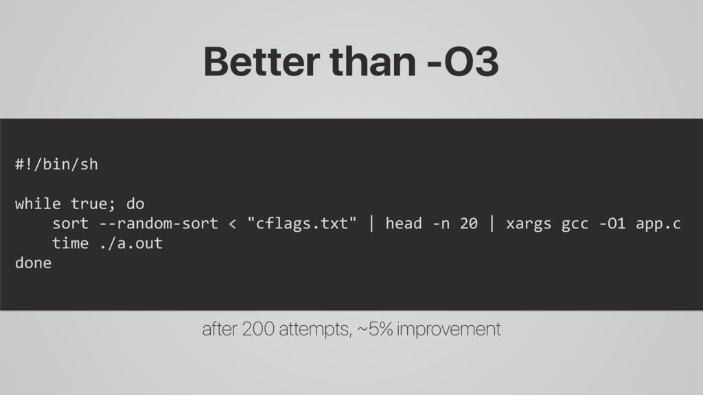 Better than -O3 #!/bin/sh while true; do sort -...