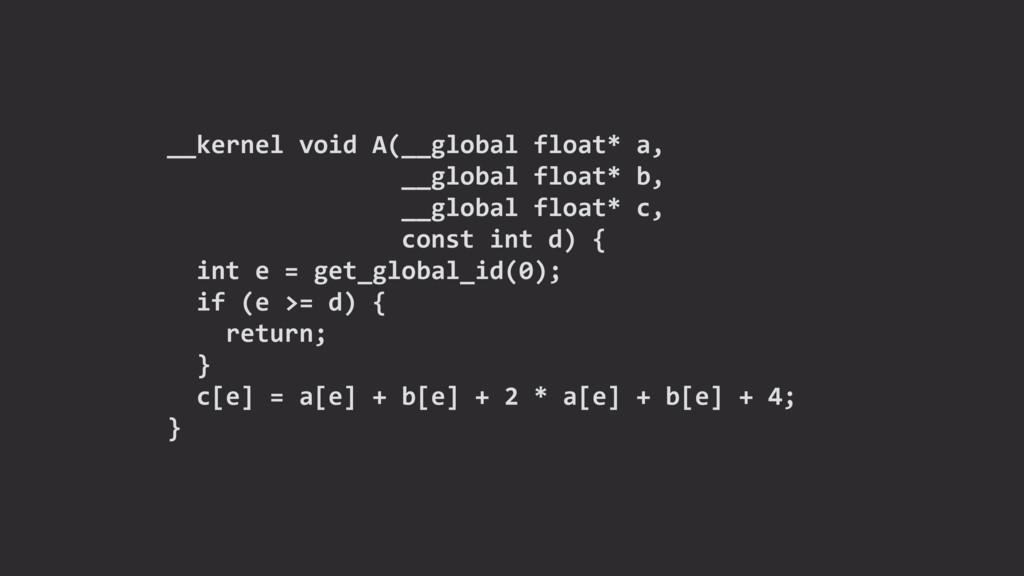 __kernel void A(__global float* a, __global flo...