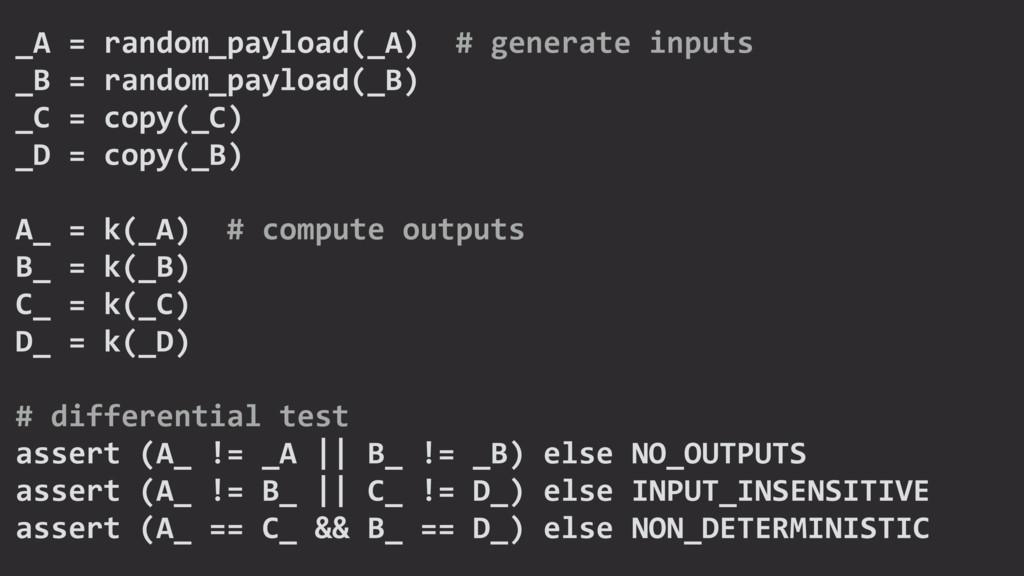 _A = random_payload(_A) # generate inputs _B = ...