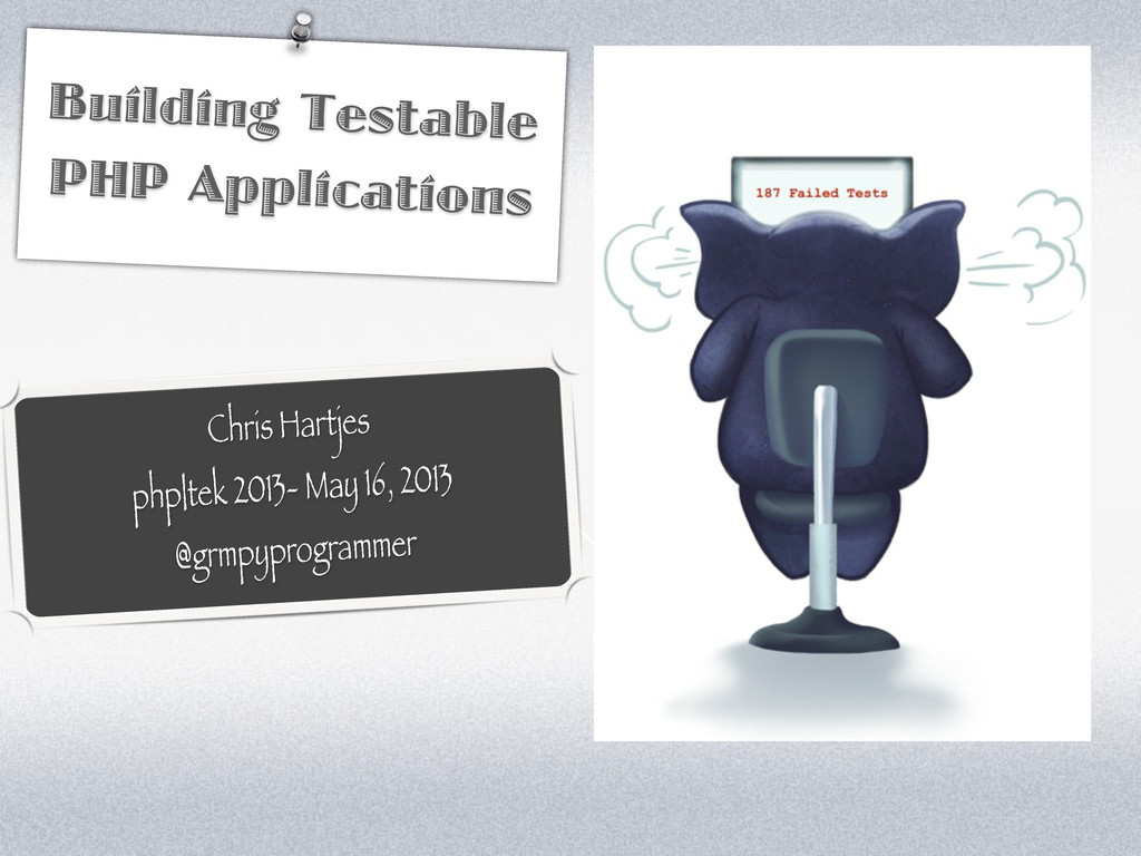 Building Testable PHP Applications Chris Hartje...