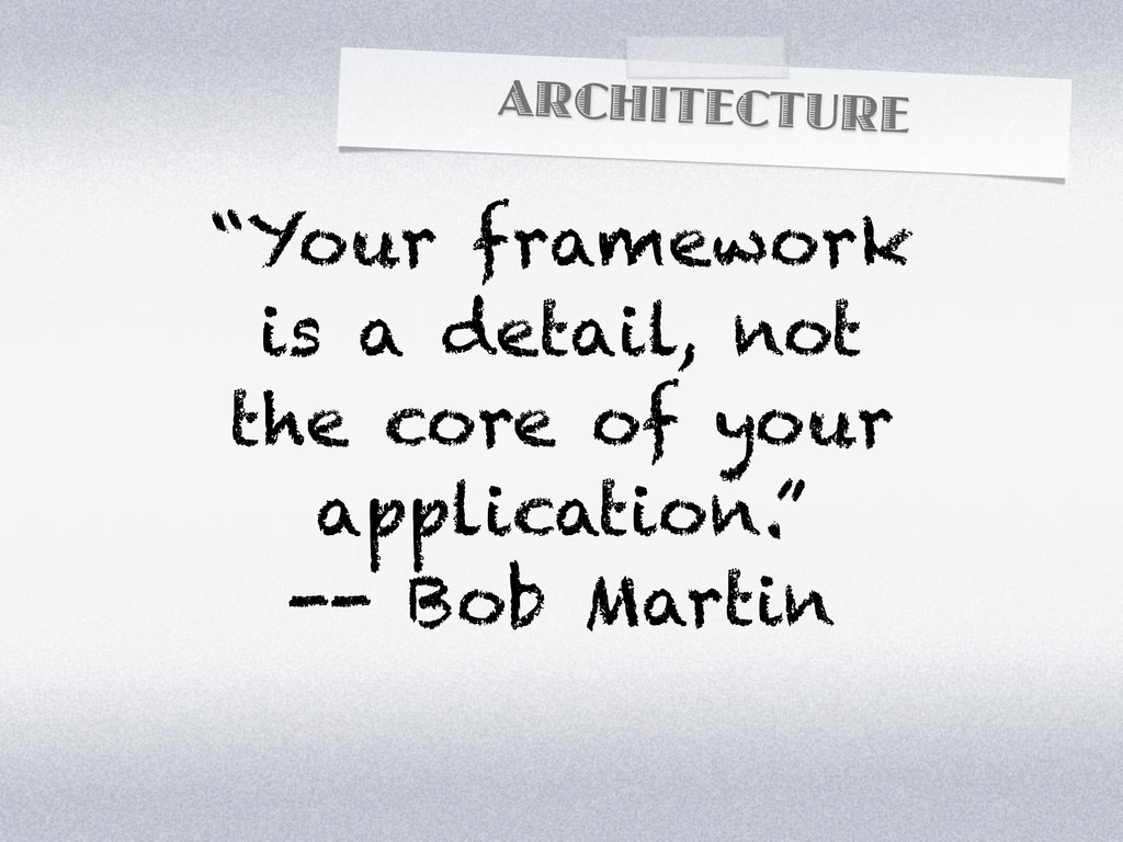 """ARCHITECTURE """"Your framework is a detail, not t..."""