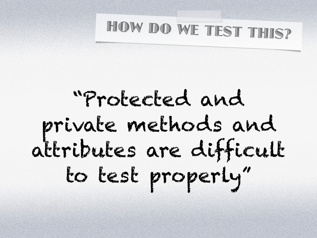 """HOW DO WE TEST THIS? """"Protected and private met..."""
