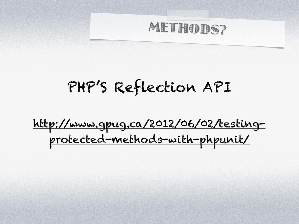 METHODS? PHP'S Reflection API http:/ /www.gpug....