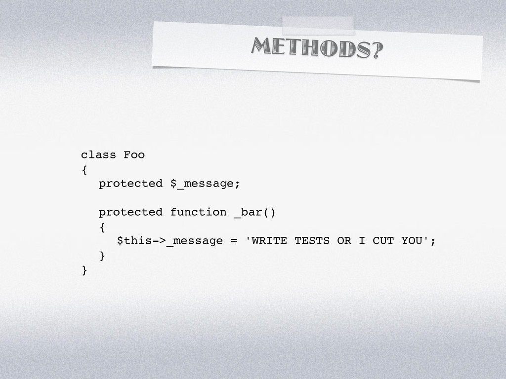 METHODS? class Foo { ! protected $_message; ! p...
