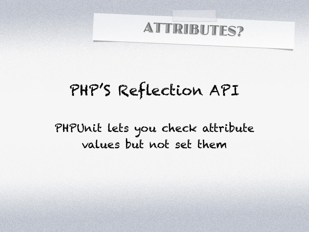 ATTRIBUTES? PHP'S Reflection API PHPUnit lets y...