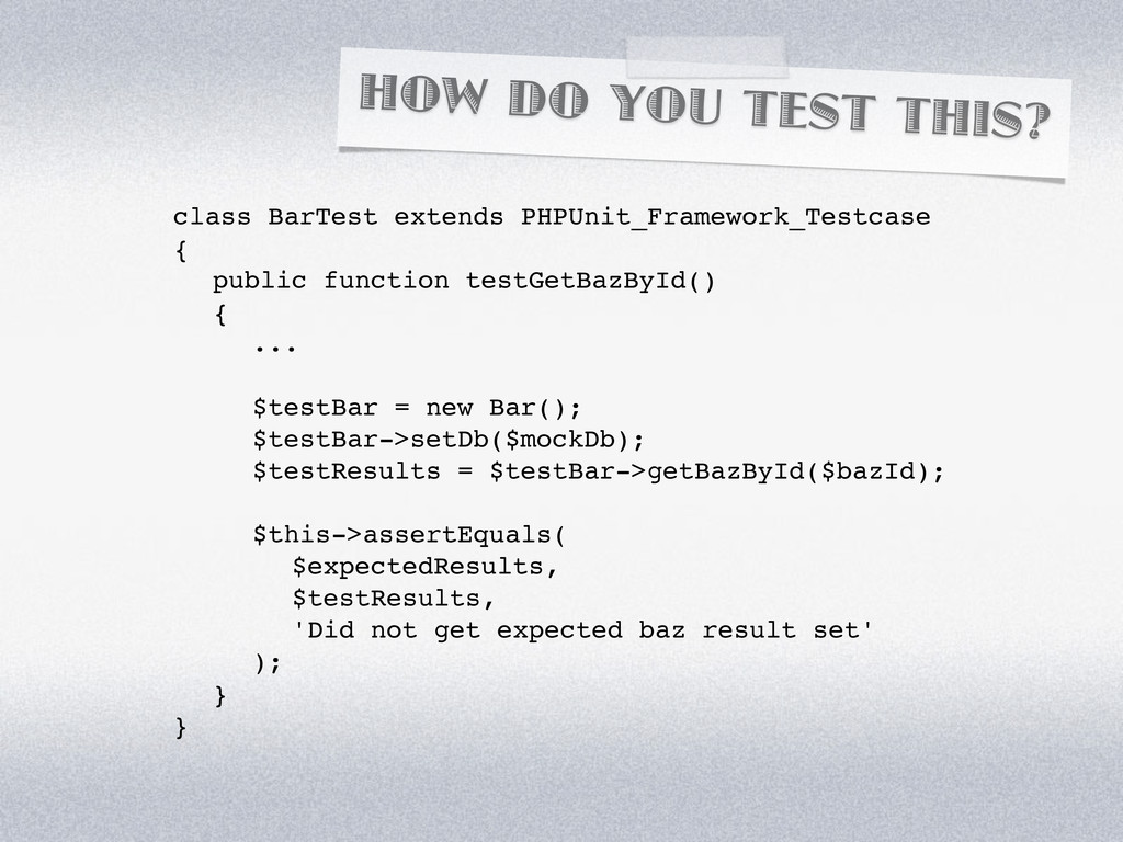 HOW DO YOU TEST THIS? class BarTest extends PHP...