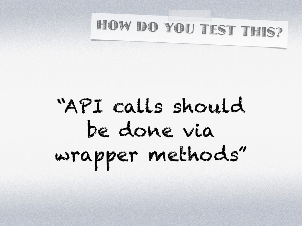"""HOW DO YOU TEST THIS? """"API calls should be done..."""