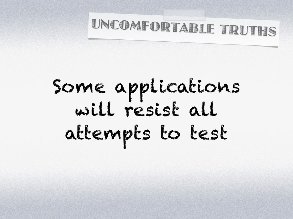 UNCOMFORTABLE TRUTHS Some applications will res...