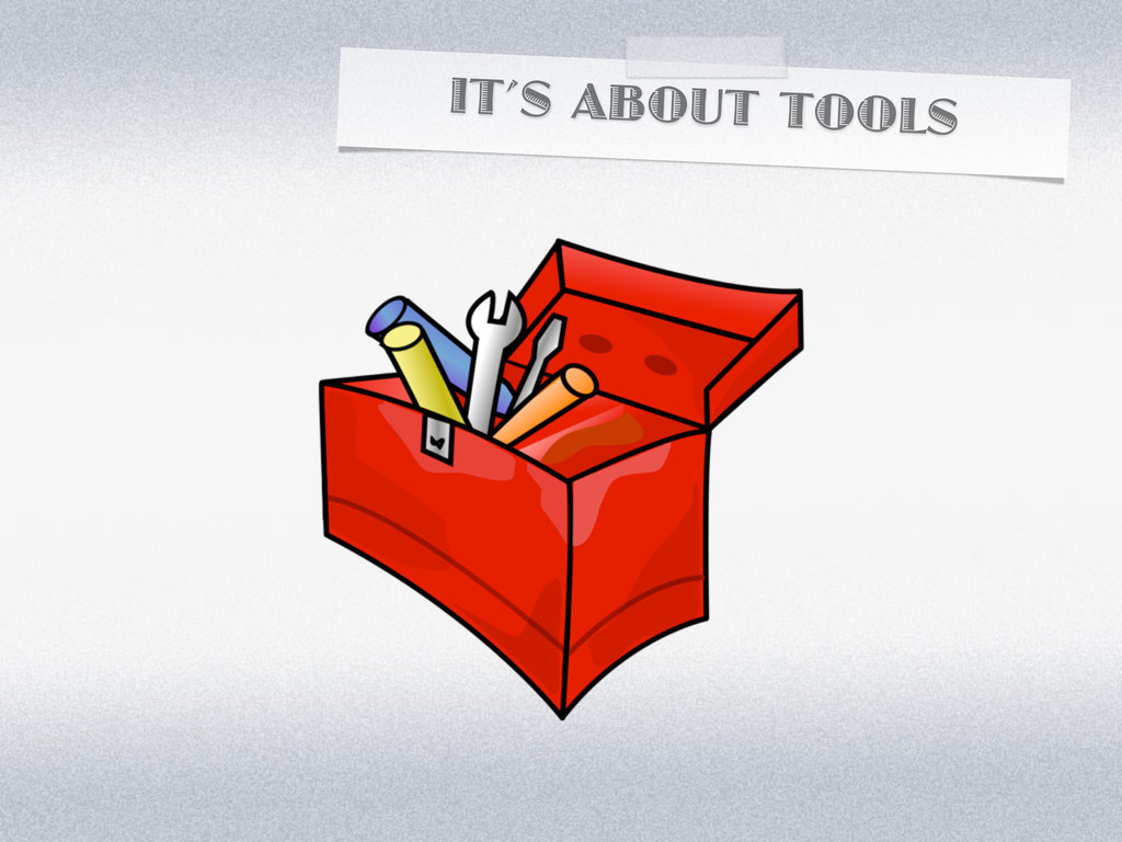 IT'S ABOUT TOOLS