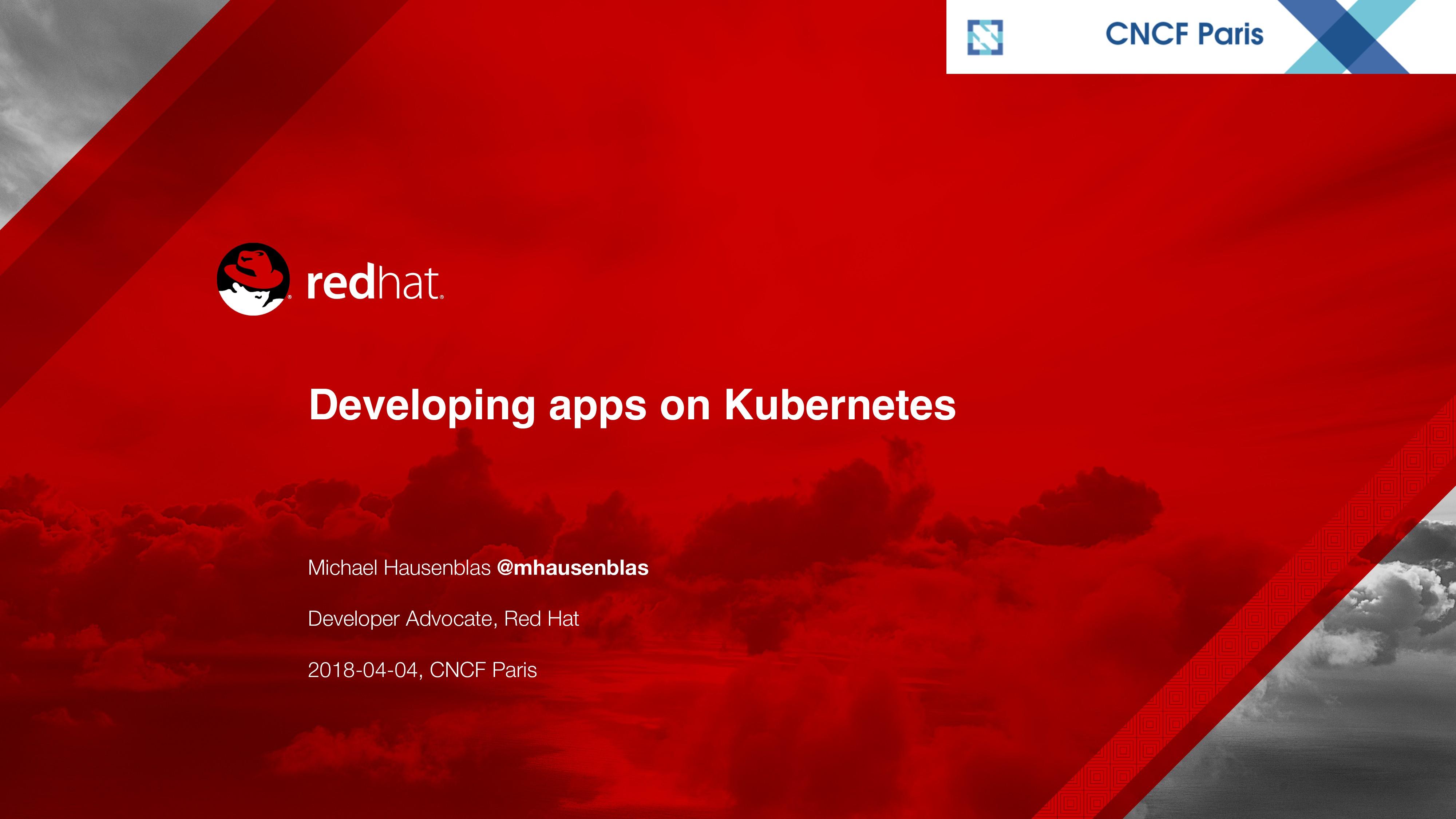 Developing apps on Kubernetes Michael Hausenbla...