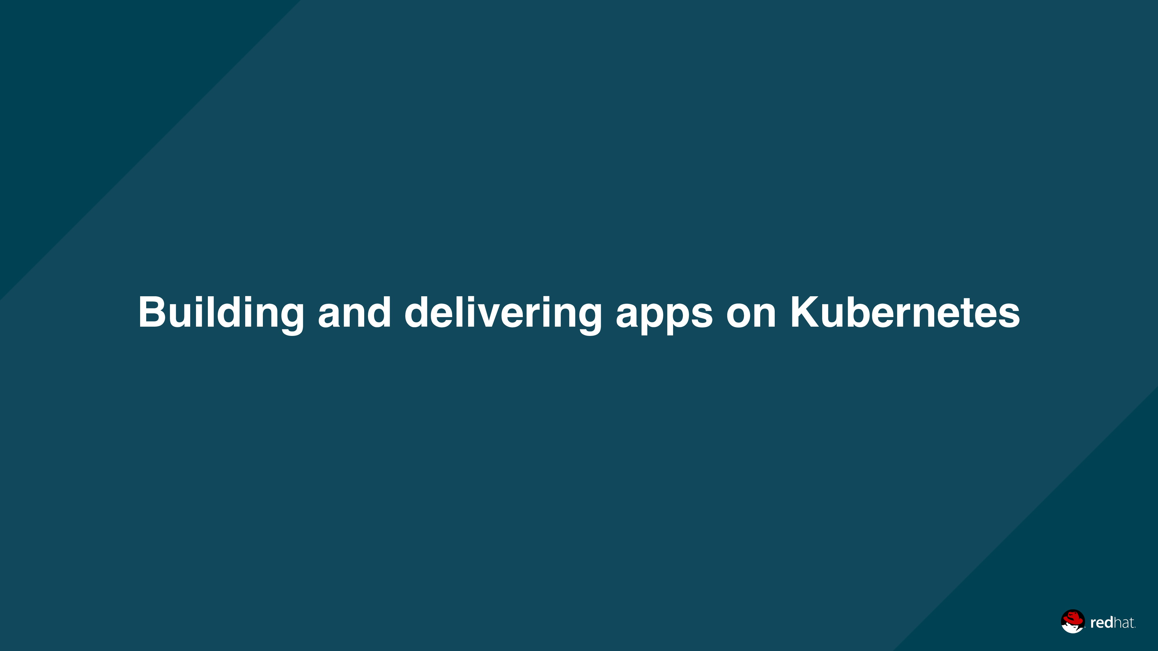 Building and delivering apps on Kubernetes