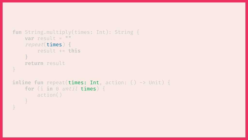 inline fun repeat( , action: () -> Unit) { for ...