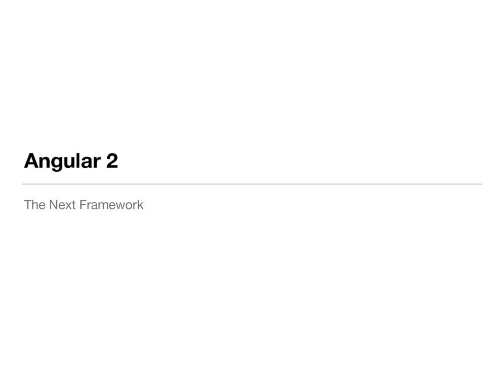 Angular 2 The Next Framework