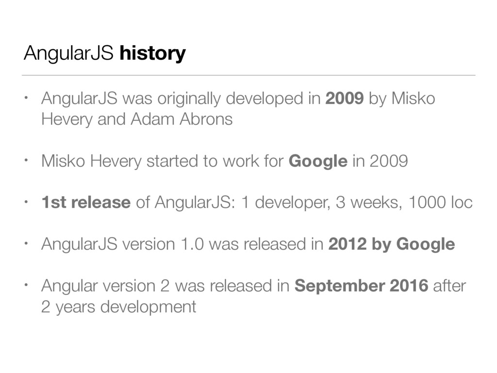 AngularJS history • AngularJS was originally de...
