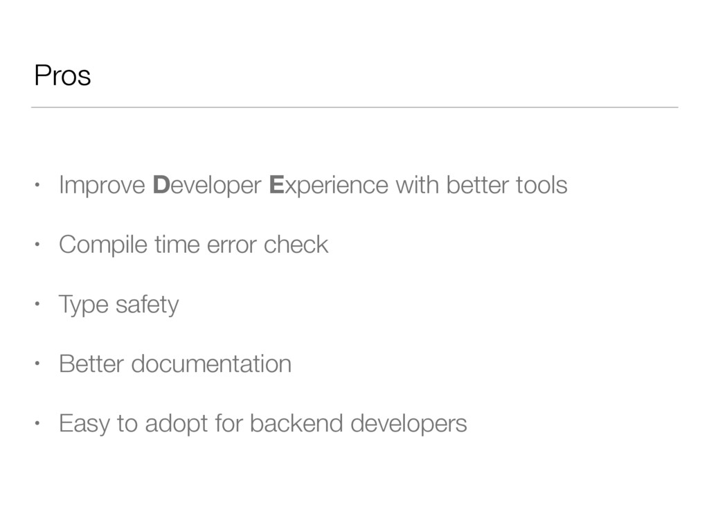 Pros • Improve Developer Experience with better...