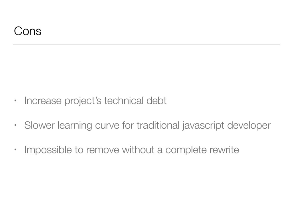 Cons • Increase project's technical debt • Slow...