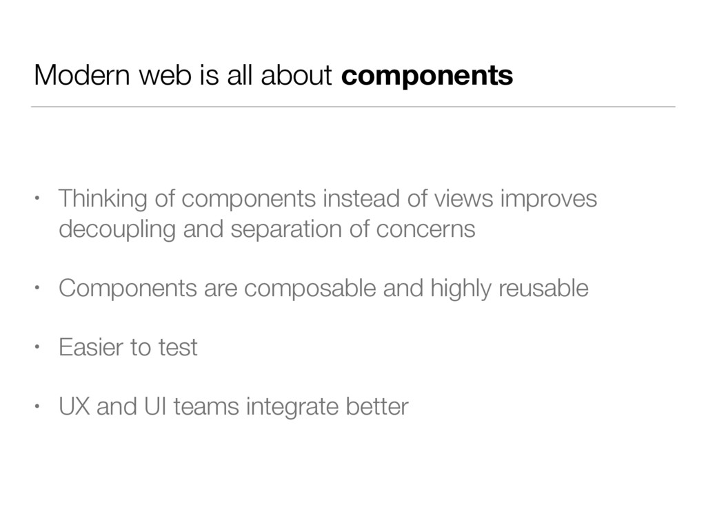 Modern web is all about components • Thinking o...