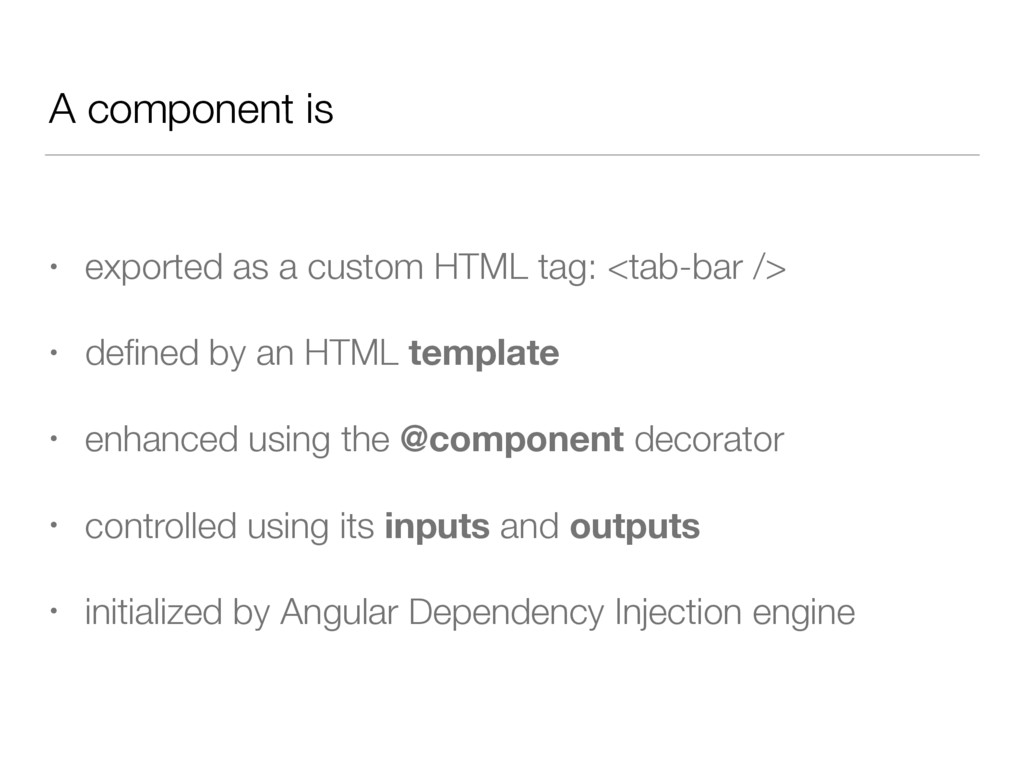 A component is • exported as a custom HTML tag:...