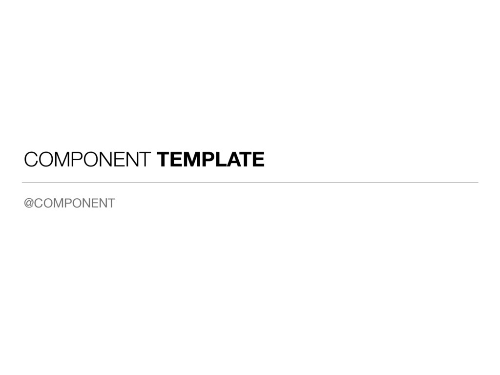 COMPONENT TEMPLATE @COMPONENT