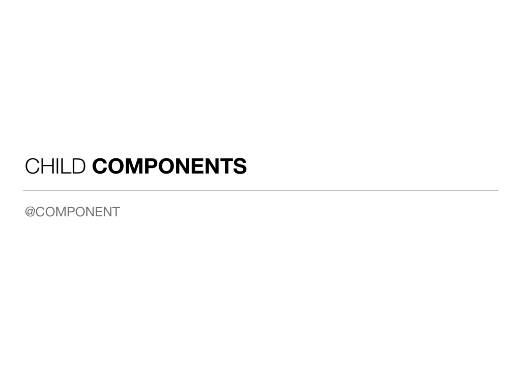 CHILD COMPONENTS @COMPONENT