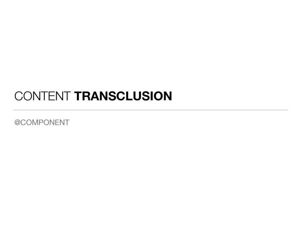 CONTENT TRANSCLUSION @COMPONENT