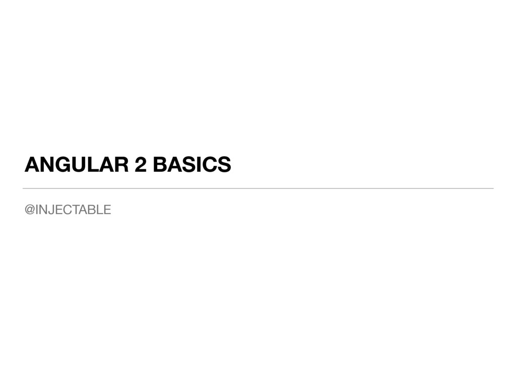 ANGULAR 2 BASICS @INJECTABLE