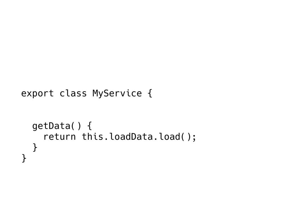 export class MyService { getData() { return thi...