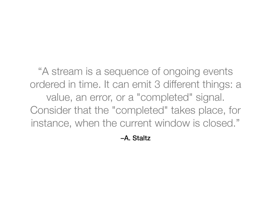 """–A. Staltz """"A stream is a sequence of ongoing e..."""
