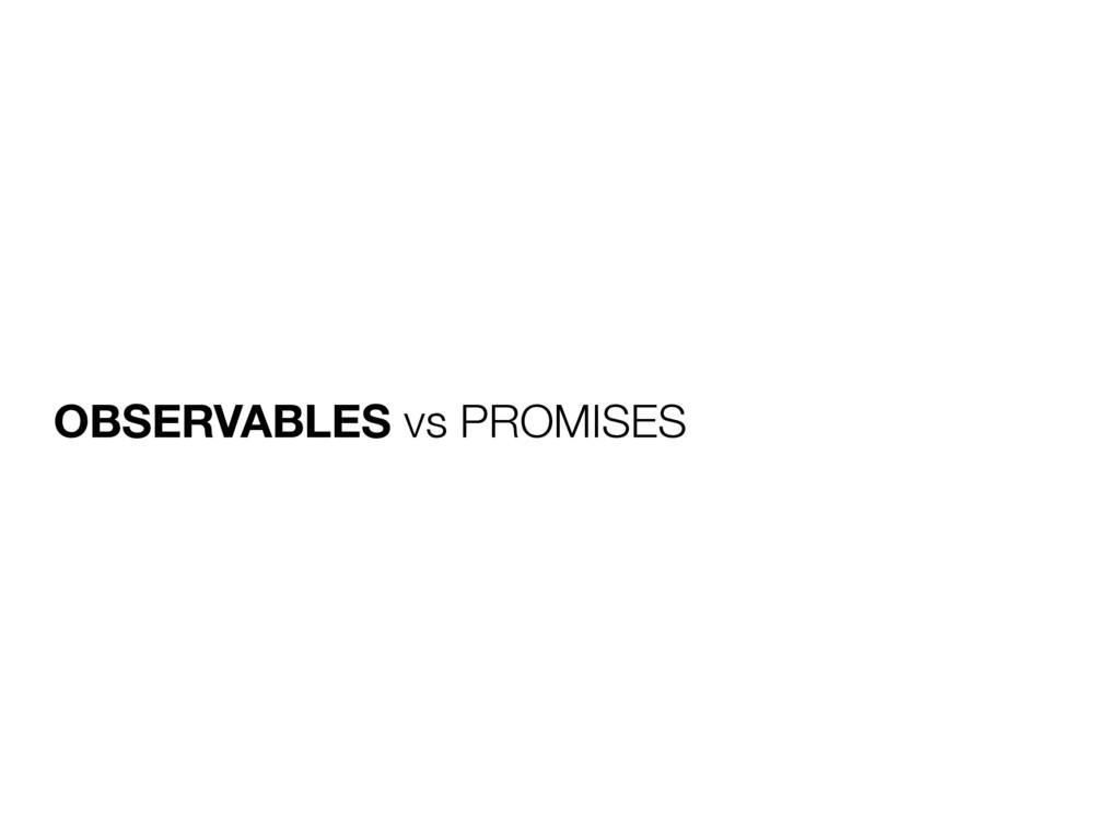 OBSERVABLES vs PROMISES