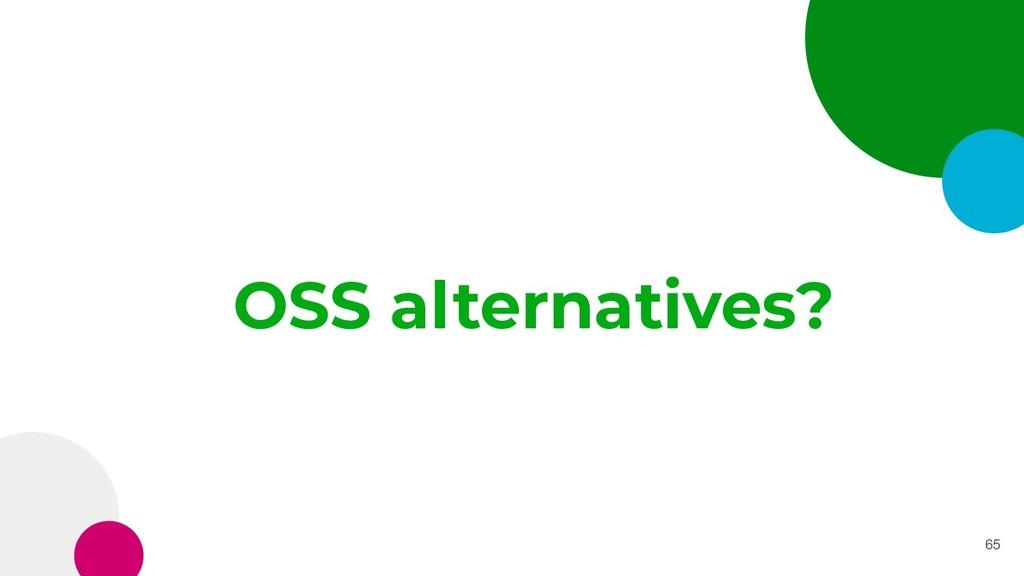 OSS alternatives? 65