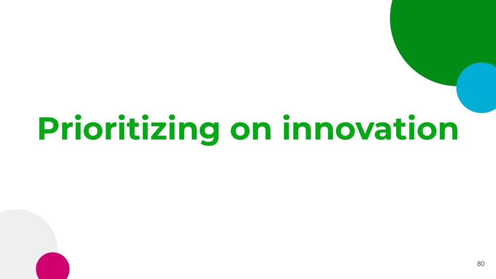 Prioritizing on innovation 80