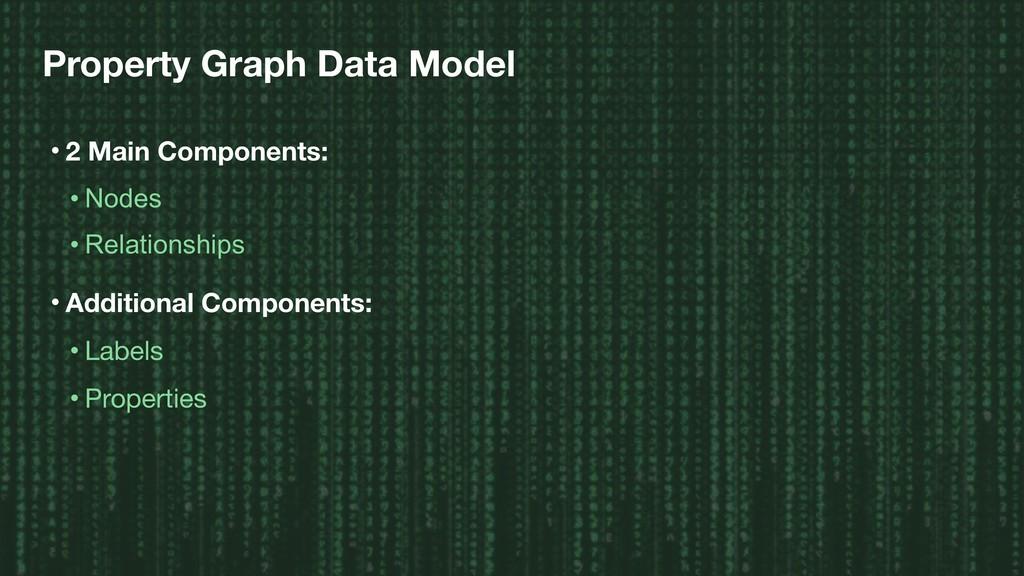 Property Graph Data Model • 2 Main Components: ...