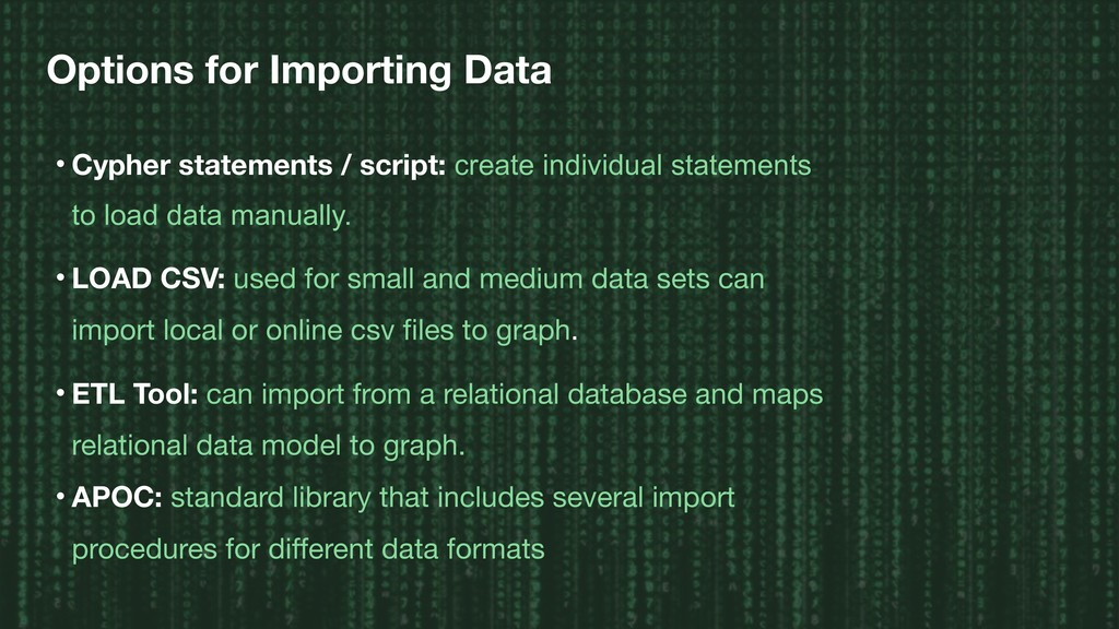 Options for Importing Data • Cypher statements ...