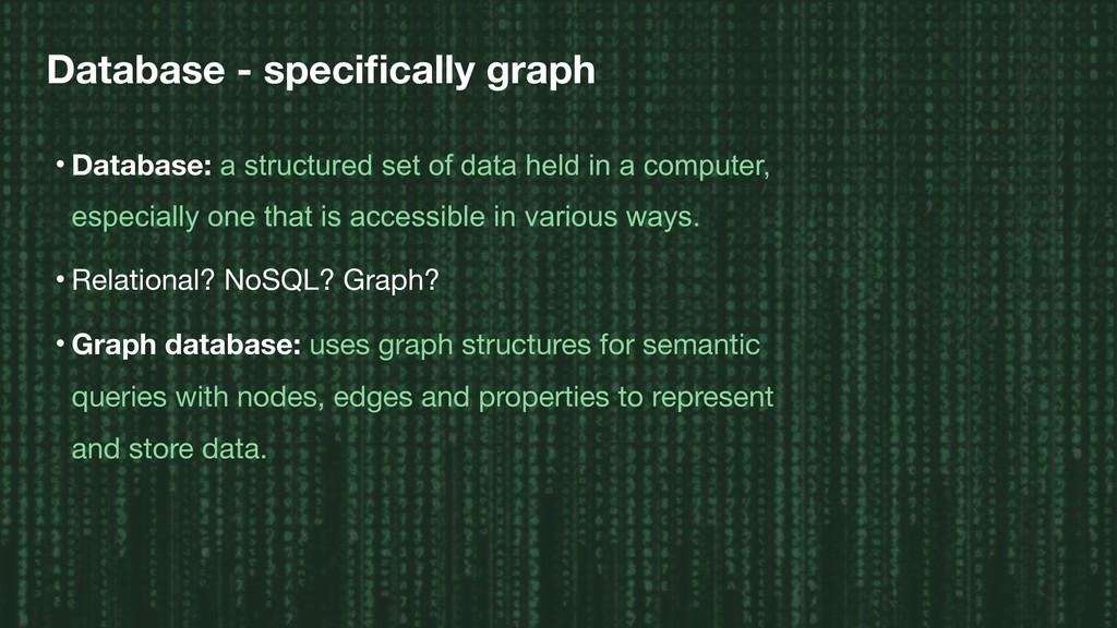 Database - specifically graph • Database: a stru...