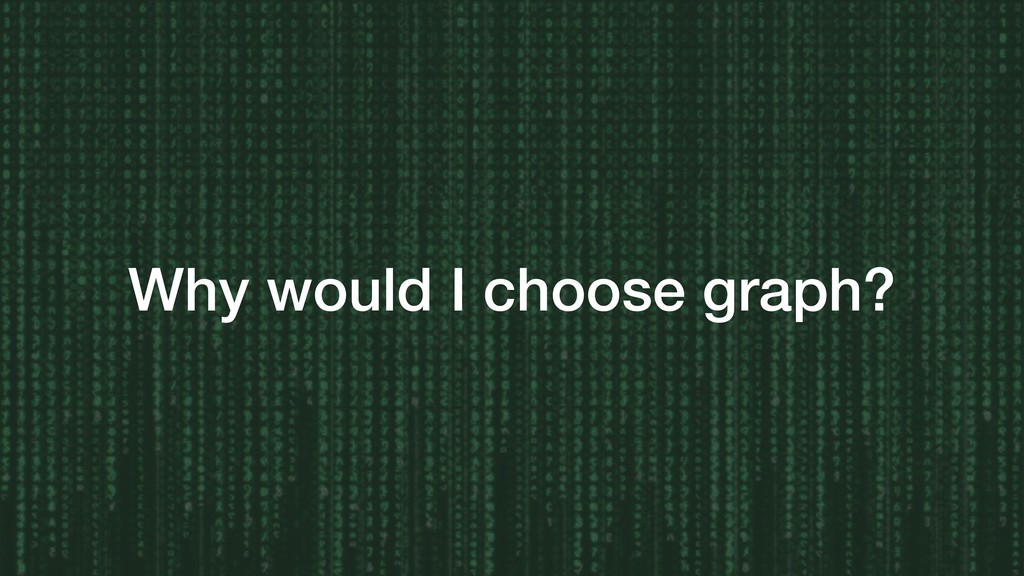 Why would I choose graph?