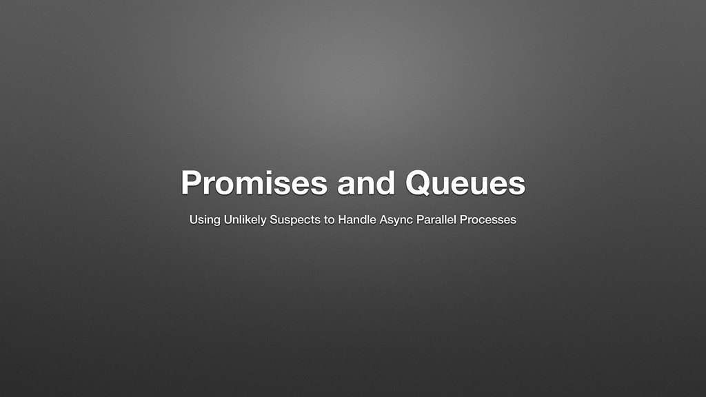 Promises and Queues Using Unlikely Suspects to ...