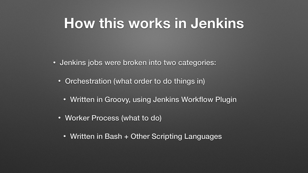 How this works in Jenkins • Jenkins jobs were b...