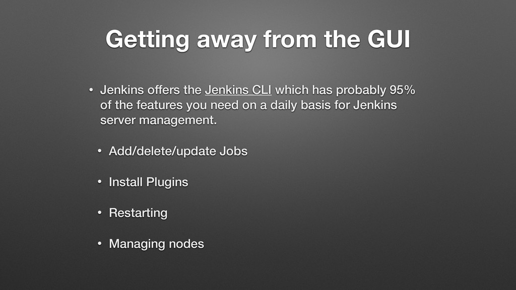 Getting away from the GUI • Jenkins offers the ...