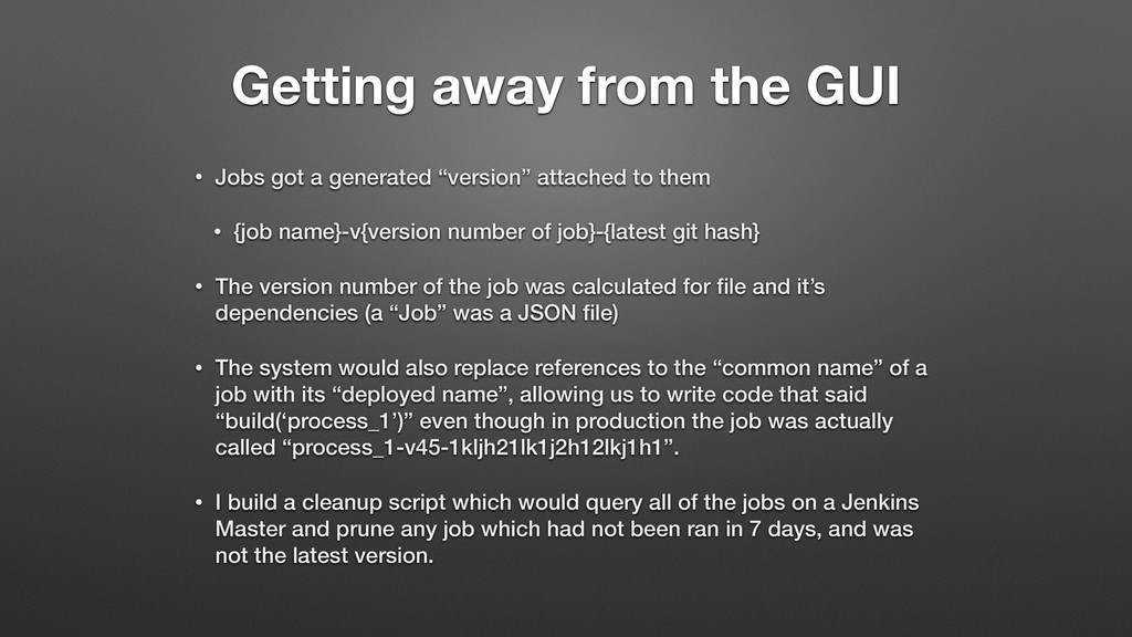 Getting away from the GUI • Jobs got a generate...