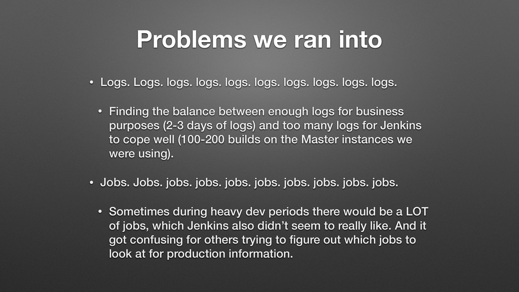 Problems we ran into • Logs. Logs. logs. logs. ...