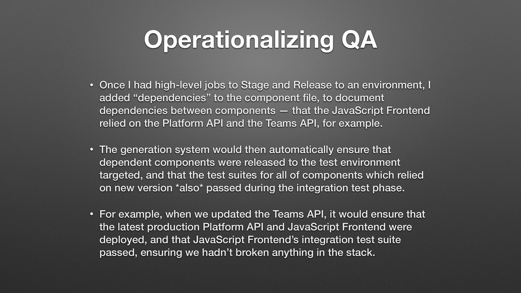 Operationalizing QA • Once I had high-level job...