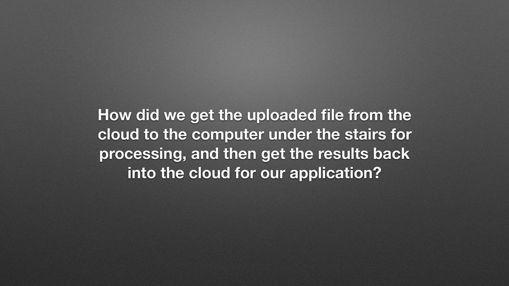 How did we get the uploaded file from the cloud ...