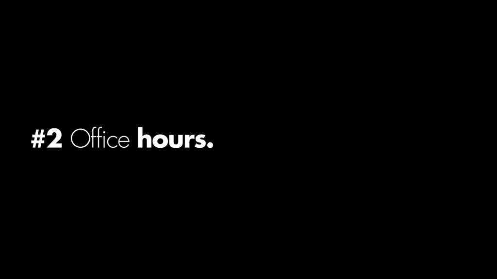 #2 Office hours.