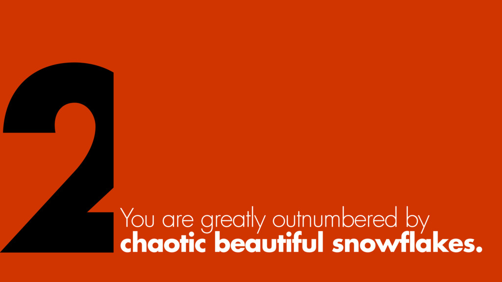 You are greatly outnumbered by chaotic beautifu...