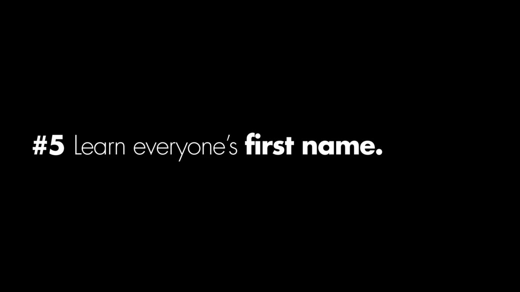 #5 Learn everyone's first name.