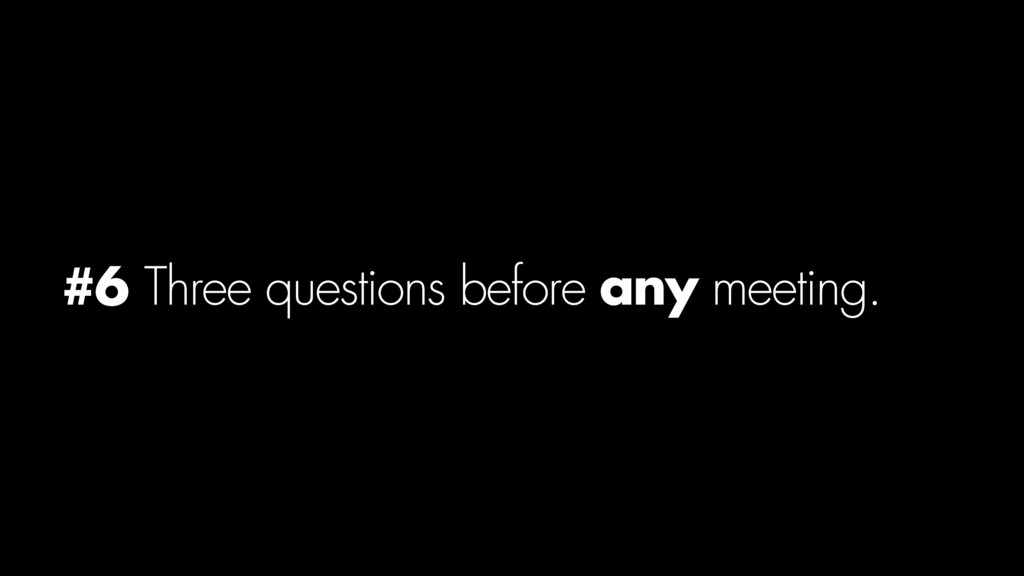 #6 Three questions before any meeting.