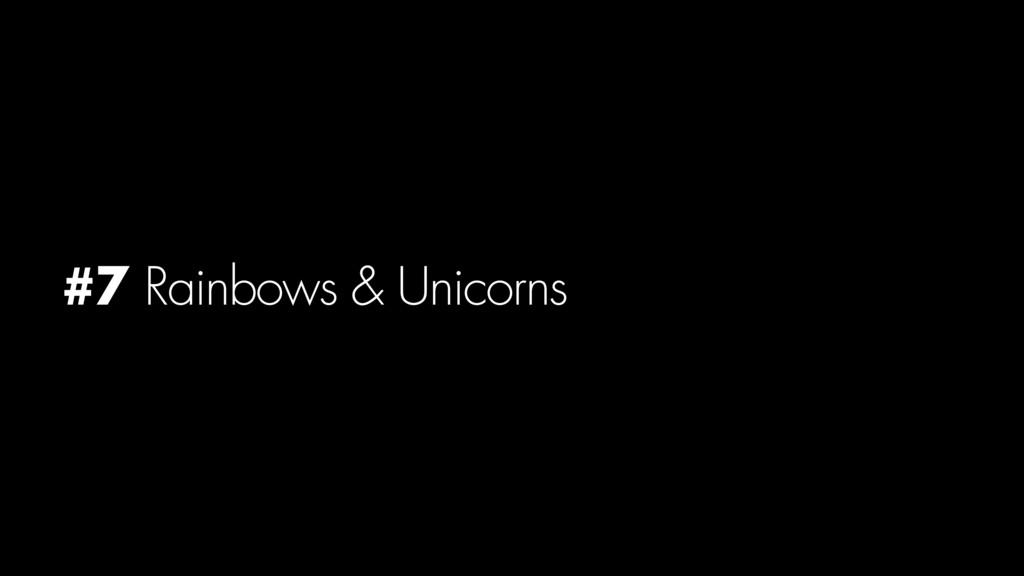 #7 Rainbows & Unicorns